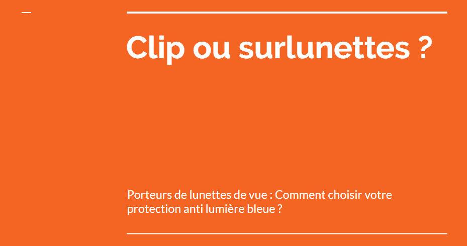 Clip ou surlunettes anti lumière bleue ? Comment choisir.
